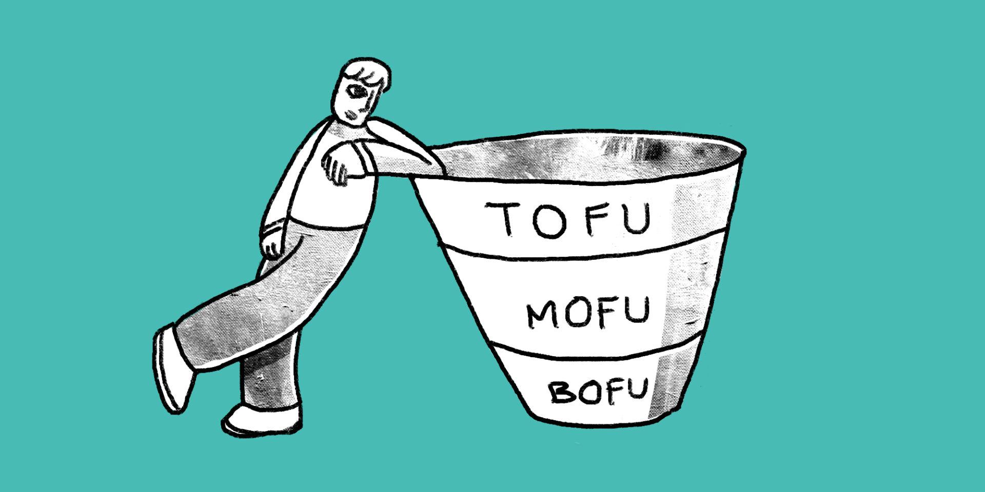 illustration of a man leaning on a giant funnel with labelled TOFU MOFU BOFU on each level